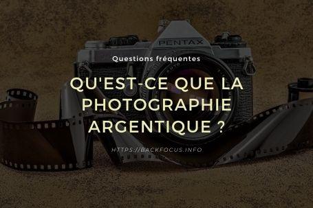 Qu'est-ce que la photographie argentique ?