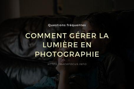 Comment gérer la lumière en photographie